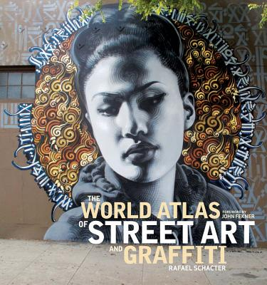 The World Atlas of Street Art and Graffiti By Schacter, Rafael/ Fekner, John (FRW)